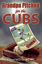 NEW Grandpa Pitched for the Cubs by Elmer Towns
