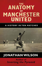 The Anatomy of Manchester United - A History in Ten Matches - Football book