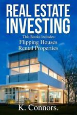Real Estate Investing: 2 Manuscripts - Flipping Houses And Rental Propertie.
