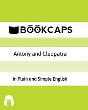Antony and Cleopatra In Plain and Simple English: A Modern Translation and the O