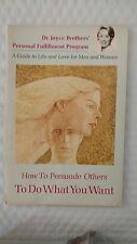 How to Persuade Others to Do What You Want (a Guide to Life and Love for Men and