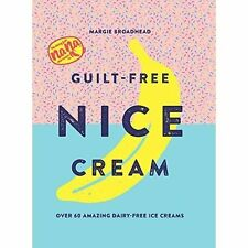Guilt-Free Nice Cream: Over 70 Amazing Dairy-Free Ice Creams by Margie Broadhead