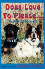 Dogs Love to Please... We Teach Them How: The Safe & Gentle Guide to Dog Obedien