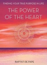 Power of the Heart: Finding Your True Purpose in Life.Baptist De Pape..H/C..VGC