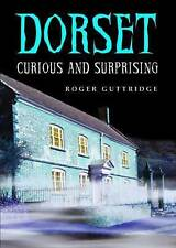 Dorset - Curious and Surprising by Roger Guttridge (Hardback, 2016)