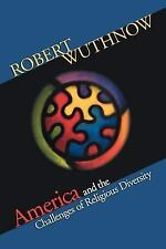 America and the Challenges of Religious Diversity by Robert Wuthnow (2007,...