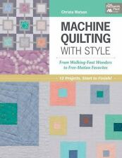 Machine Quilting with Style : From Walking-Foot Wonders to Free-Motion Favorites