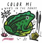 Color Me: Who's in the Pond?: Baby's First Bath Book (Wee Gallery Bath Books) b