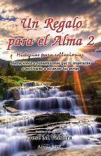 Un Regalo para el Alma 2 : Historias para Reflexionar by Jos� Maria Ventura...