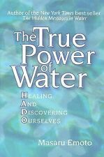 The True Power of Water: Healing and Discovering Ourselves, Emoto, Masaru, Accep
