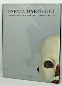 One Way, One Ticket - Un Ensayo Sobre la Muerte en la Coleccion del Ivam