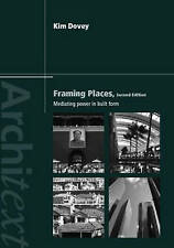 NEW Framing Places: Mediating Power in Built Form (Architext) by Kim Dovey
