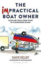 The Impractical Boat Owner: Tales and Trials from Years of Floundering Afloat...