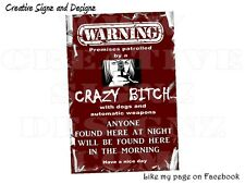 Warning CRAZY BITCH Guns Dogs Automatic Weapons tin sign metal No Trespassing