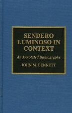 Sendero Luminoso in Context : An Annotated Bibliography by John M. Bennett...