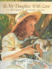 To My Daughter, with Love : A Mother's Memory Book by Donna Green (1993,...
