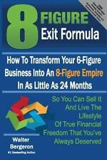 8 Figure Exit Formula : How to Transform Your 6-Figure Business into an...