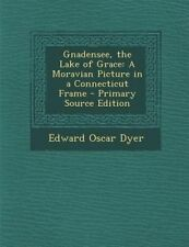 NEW Gnadensee, the Lake of Grace: A Moravian Picture in a Connecticut Frame
