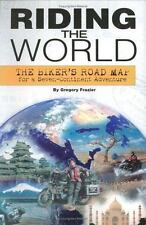 Riding The World: The Biker's Road Map For A Seven-Continent Adventure-ExLibrary