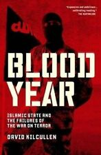Blood Year by David Kilcullen Islamic State and the Failures of the War on Terro