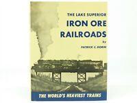 The Lake Superior Iron Ore Railroads by Patrick C. Dorin ©1977 HC Book