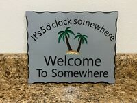 Carved Handcrafted It's Five O'clock Somewhere, Welcome to somewhere Wood Sign