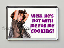 New, Quality Retro Fridge Magnet - Well, He's Not With Me For My Cooking! Funny