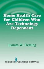 HOME HEALTH CARE FOR CHILDREN WHO ARE TECHNOLOGY DEPENDENT - NEW HARDCOVER BOOK