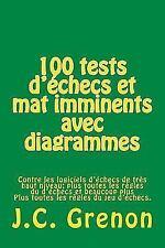 100 Tests d'échecs et Mat Imminents Avec Diagrammes : Contre les Logiciels...