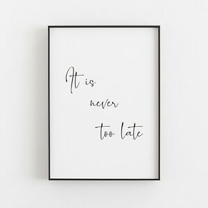 It's Never Too Late Typography Print Poster Inspirational Wall Art