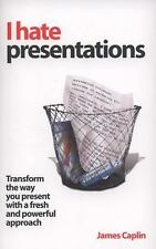 I Hate Presentations: Transform the way you present with a fresh and powerful ap