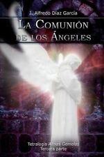 Tetralogía Almas Gemelas: La Comunion de Los Angeles by Alfredo Garcia (2012,...