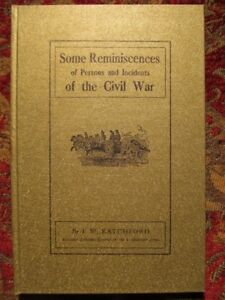SOME REMINISCENCES OF PERSONS AND INCIDENTS OF THE CIVIL WAR - BY CONFEDERATE