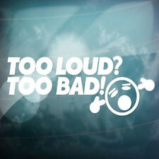 Too Loud? Too Bad! Smiley Car Window Truck Auto Wall Vinyl Sticker Decor Gift