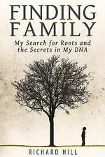 Finding Family: My Search for Roots and the Secrets in My DNA by Richard Hill