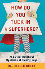 How Do You Tuck In a Superhero?: And Other Delightful Mysteries of-ExLibrary