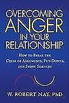 Overcoming Anger in Your Relationship: How to Break the Cycle of Arguments, Put