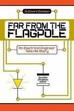 Far from the Flagpole : An Electrical Engineer Tells His Story by Jo Edward.