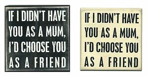 Primitives By Kathy Wooden Box Sign If I Didn't Have You Mum Choose You Friend