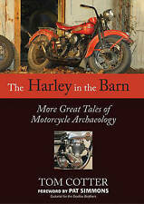 The Harley in the Barn: More Great Tales of Motorcycles Archaeology by Tom...