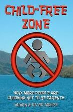 Child-Free Zone : Why More People Are Choosing Not to Be Parents by David...