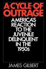 A Cycle of Outrage: America's Reaction to the Juvenile Delinquent in the 1950s