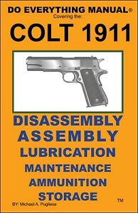 COLT 1911 .45 AUTO DO EVERYTHING MANUAL  DISASSEMBLY MAINTENANCE  CARE BOOK  NEW