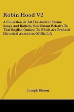 Robin Hood V2: A Collection Of All The Ancient Poems, Songs And Ballads, Now Ext