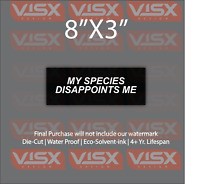 MY species DISAPPOINTS ME Bumper Sticker Funny tailgate JDM human race disgust