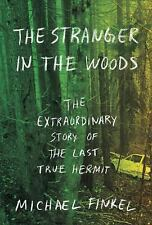 The Stranger in the Woods : The Extraordinary Story of the Last True Hermit by M