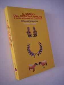 LEWONTIN Richard: IL SOGNO DEL GENOMA UMANO E ALTRE ILLUSIONI DELLA SCIENZA 2004