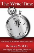 The Write Time : How to Find All the Time You Need to Write a Book by Brandy...