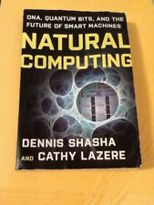 Natural Computing : DNA, Quantum Bits, and the Future of Smart Machines by Cathy