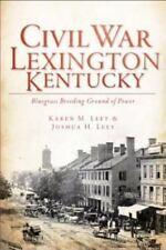 Civil War Lexington, Kentucky: Bluegrass Breeding Ground of Power (Paperback or